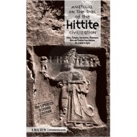 Anatolia on the trail of the Hittite Civilization